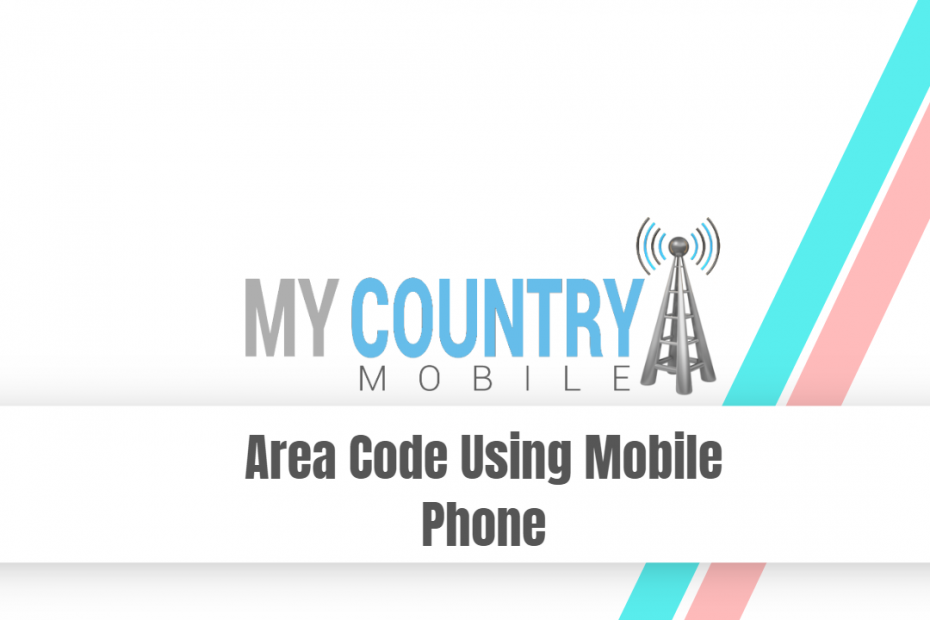 Area Code Using Mobile Phone - My Country Mobile