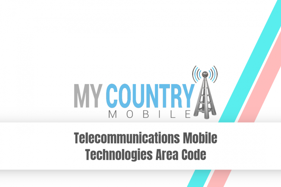 Telecommunications Mobile Technologies Area Code - My Country Mobile