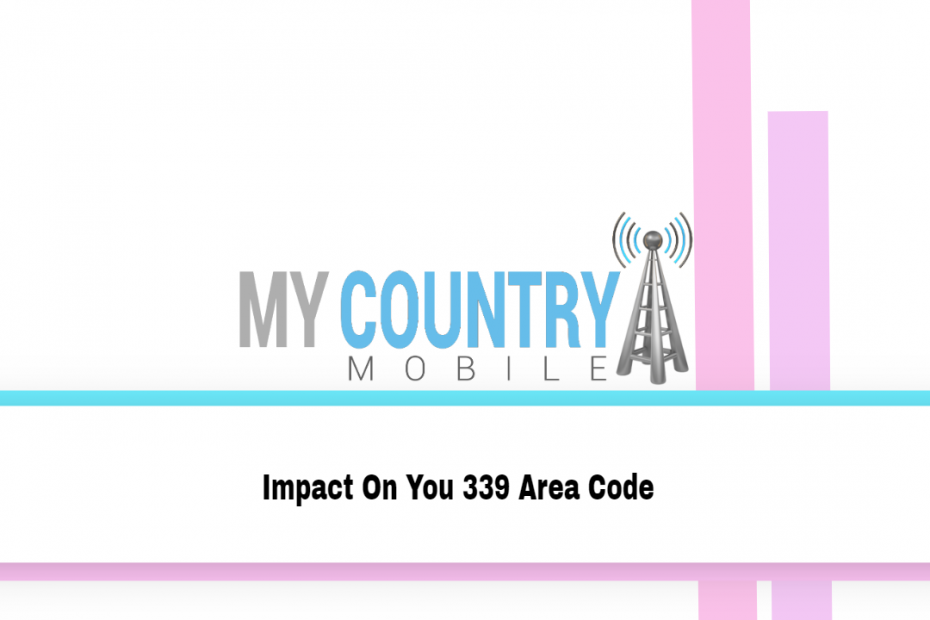 Impact On You 339 Area Code - My Country Mobile